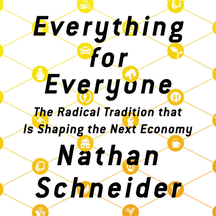 Everything for Everyone: Nathan Schneider and the Sharing Economy